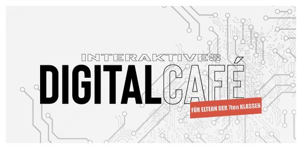 Digital Cafe für Eltern der 7ten Klassen